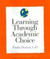 book cover of Learning Through Academic Choice (Strategies for Teachers Series) by Paula Denton