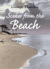book cover of Scenes from the beach by George Thatcher