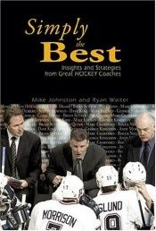 book cover of Simply the best : insights and strategies from great hockey coaches [2nd edition] by Mike Johnston
