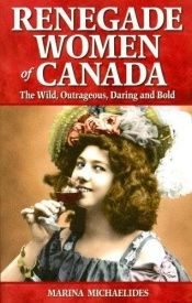 book cover of Renegade Women of Canada: The Wild, Outrageous, Daring and Bold by Marina Michaelides