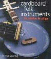 book cover of Cardboard Folk Instruments to Make & Play by Dennis Waring
