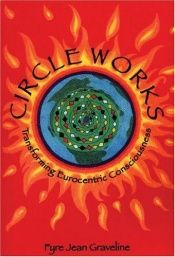 book cover of Circle works : transforming eurocentric consciousness by Fyre Jean Graveline