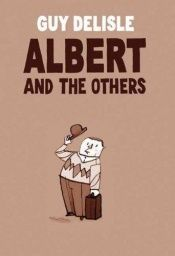 book cover of Albert and the others by Guy Delisle
