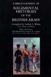 book cover of A Bibliography of Regimental Histories of the British Army by Arthur Sharpin. White