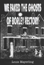 book cover of We Faked the Ghosts of Borley Rectory by Louis Mayerling