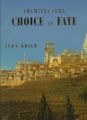 book cover of Architecture: Choice or Fate by Leon Krier