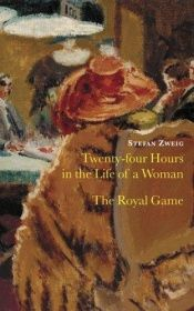 book cover of Twenty-Four Hours in the Life of a Woman & The Royal Game by Stefan Zweig