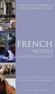 book cover of French Hotels, Chateaux and Inns (Alastair Sawday's Special Places to Stay) by Alastair Sawday