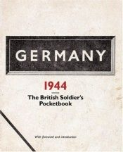 book cover of Germany 1944: The British Soldier's Pocketbook (Reliving History) by National Archives