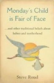 book cover of Monday's Child is Fair of Face: And Other Traditional Beliefs About Babies by Steve Roud