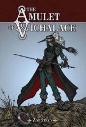book cover of The Amulet of Vichalace by Zoe Stead