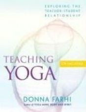 book cover of Teaching Yoga: Exploring the Teacher-Student Relationship by Donna Farhi