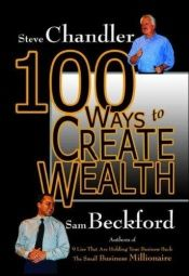 book cover of 100 Ways to Create Wealth by Steve Chandler