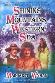 book cover of Shining Mountains, Western Sea: The Epic Adventures of Two Unforgettable Members of Lewis and Clark's Corps of Discovery by Margaret Wyman