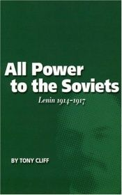 book cover of All Power to the Soviets: Lenin, 1914-1917 by Tony Cliff