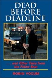 book cover of Dead before deadline : --and other tales from the police beat by Robin Yocum