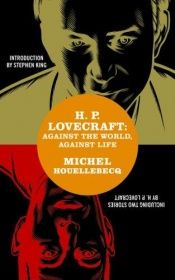 book cover of H. P. Lovecraft: Against the World, Against Life by Michel Houellebecq
