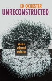 book cover of Unreconstructed: Poems Selected and New by Ed Ochester