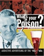 book cover of What S Your Poison Addictive Advertising Of The 40 S by Kirven Blount