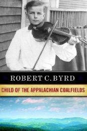 book cover of Child of the Appalachian Coal Fields by Robert C. Byrd