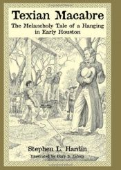 book cover of Texian Macabre: The Melancholy Tale of a Hanging in Early Houston by Stephen L Hardin