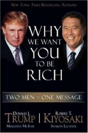 book cover of Why We Want You to Be Rich: Two Men, One Message by Donald Trump
