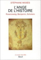 book cover of L'ange de l'histoire: Rosenzweig, Benjamin, Scholem (La couleur des idees) by Stephane Moses
