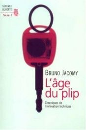 book cover of L'Age du plip : Chroniques de l'innovation technique by Bruno Jacomy