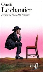 book cover of Le Chantier by Juan Carlos Onetti