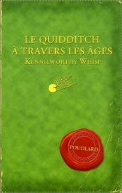 book cover of Le Quidditch à travers les âges by J. K. Rowling|Kennilworthy Whisp