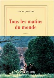 book cover of Tous les matins du monde by Pascal Quignard