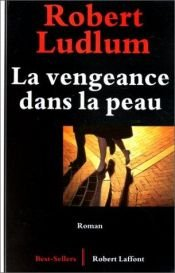 book cover of La Vengeance dans la peau by Robert Ludlum