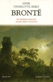 book cover of Wuthering Heights ; Agnès Grey ; Villette by Charlotte Anne, Emily Brontë