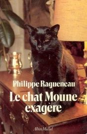 book cover of Le chat Moune exagère by Philippe Ragueneau