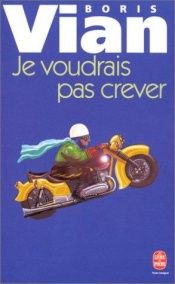 book cover of Je voudrais pas crever by Борис Виан