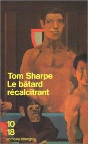 book cover of Le bâtard récalcitrant by Tom Sharpe