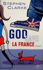 book cover of God Save La France by Stephen Clarke