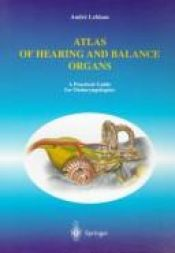 book cover of Atlas of hearing and balance organs : a practical guide for otolaryngologists by Andre Leblanc