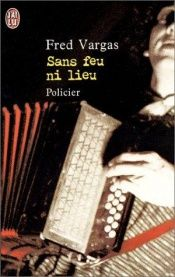 book cover of Sans Feu Ni Lieu by Fred Vargas