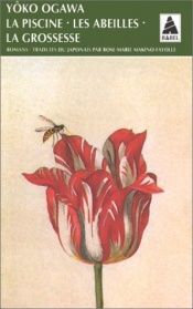 book cover of La Piscine, les abeilles, la grossesse by Yôko Ogawa