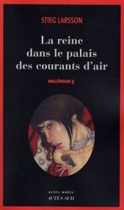 book cover of Millenium: La Reine Dans Le Palais Des Courants D'air v. 3: Millenium T3: Reine Dans La Palais Des Courants D'air v. 3 by Stieg Larsson
