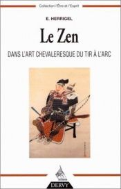 book cover of Le Zen dans l'art chevaleresque du tir à l'arc by Eugen Herrigel