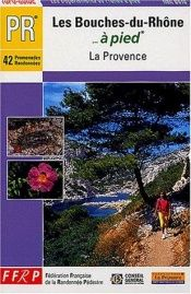 book cover of Bouches-du-Rhone a Pied by Guide FFRP