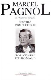 book cover of Oeuvres complètes, tome 3 : Souvenirs et Romans by Marcel Pagnol