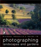 book cover of Michael Busselle's Guide to Photographing Landscapes and Gardens (Michael Busselle's Guide to Photographing) by Michael Busselle