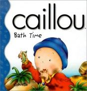 book cover of Caillou Bath Time (Little Dipper) by Joceline Sanschagrin