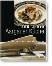book cover of 200 Jahre Aargauer Küche by author not known to readgeek yet