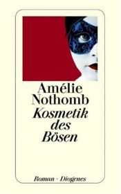 book cover of Kosmetik des Bösen by Amélie Nothomb
