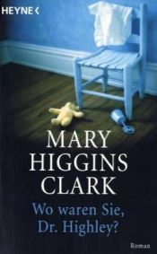 book cover of Wo waren Sie, Dr. Highley? - The Cradle will Fall by Mary Higgins Clark