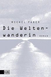 book cover of Die Weltenwanderin by Michel Faber
